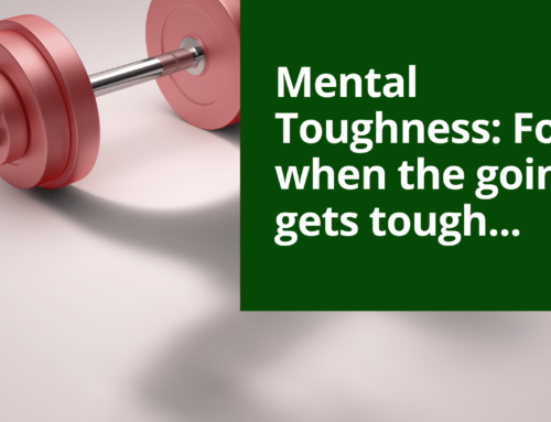 Mental Toughness – For when the going gets tough…