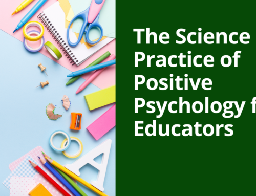 The Science and Practice of Positive Psychology for Educators