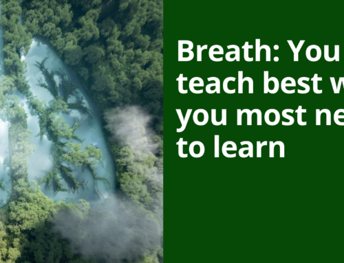 Breath: You teach best what you most need to learn